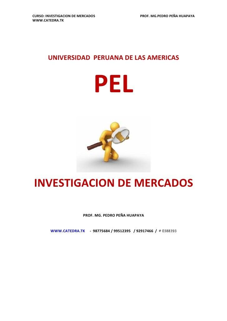 CURSO: INVESTIGACION DE MERCADOS                      PROF. MG.PEDRO PEÑA HUAPAYAWWW.CATEDRA.TK       UNIVERSIDAD PERUANA ...