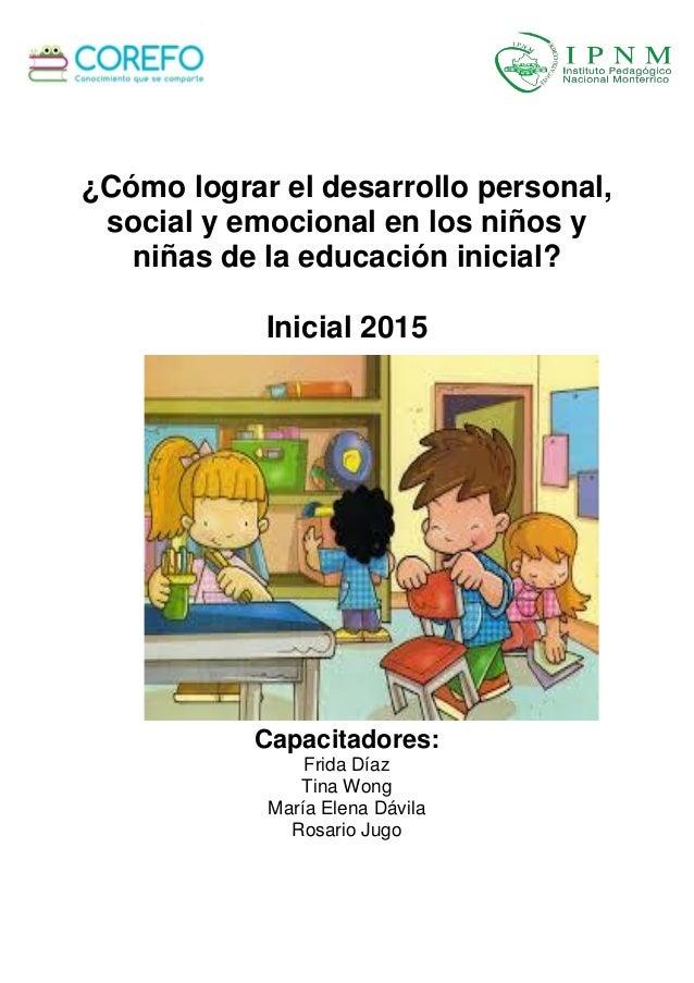 ¿Cómo lograr el desarrollo personal, social y emocional en los niños y niñas de la educación inicial? Inicial 2015 Capacit...