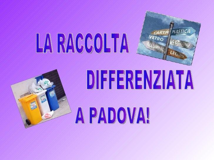 LA RACCOLTA DIFFERENZIATA A PADOVA!