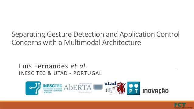 Separating Gesture Detection and Application Control Concerns with a Multimodal Architecture Luís Fernandes et al. INESC T...