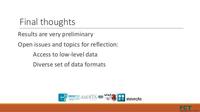 Final thoughts Results are very preliminary Open issues and topics for reflection: Access to low-level data Diverse set of...