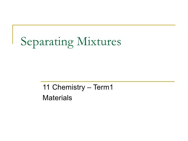 Separating Mixtures 11 Chemistry – Term1  Materials