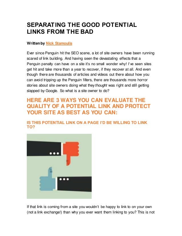 SEPARATING THE GOOD POTENTIAL LINKS FROM THE BAD Written by Nick Stamoulis Ever since Penguin hit the SEO scene, a lot of ...