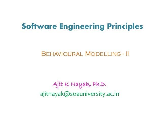 Software Engineering Principles Ajit K Nayak, Ph.D. ajitnayak@soauniversity.ac.in Behavioural Modelling - II