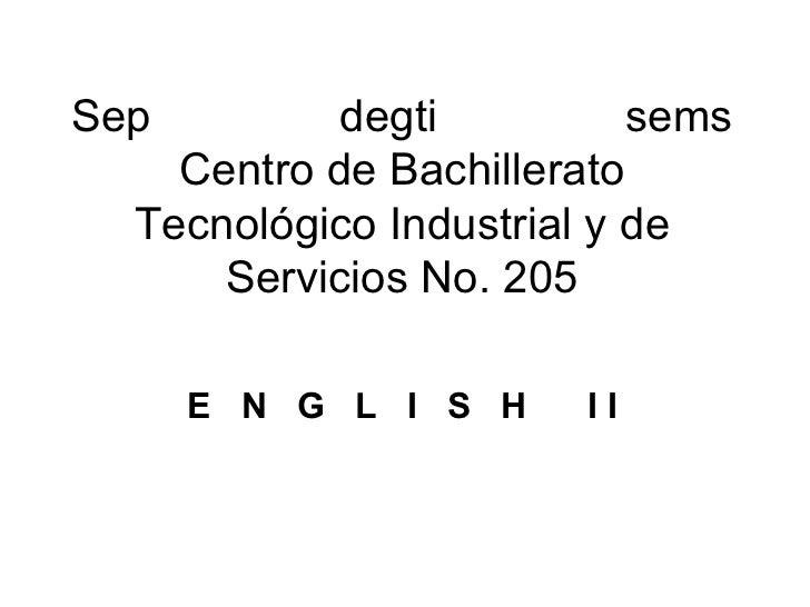 Sep         degti          sems    Centro de Bachillerato  Tecnológico Industrial y de      Servicios No. 205      E N G L...