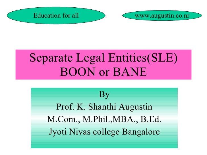 Separate Legal Entities(SLE) BOON or BANE By Prof. K. Shanthi Augustin M.Com., M.Phil.,MBA., B.Ed. Jyoti Nivas college Ban...