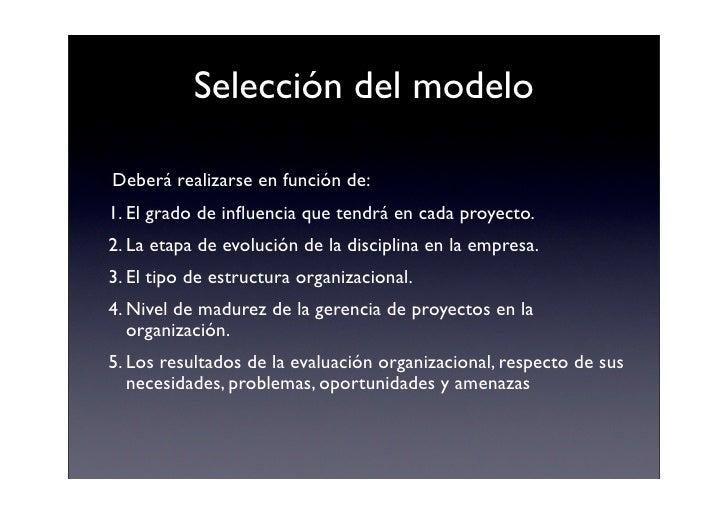 Selección del modelo  Deberá realizarse en función de:  1. El grado de influencia que tendrá en cada proyecto.  2. La etap...