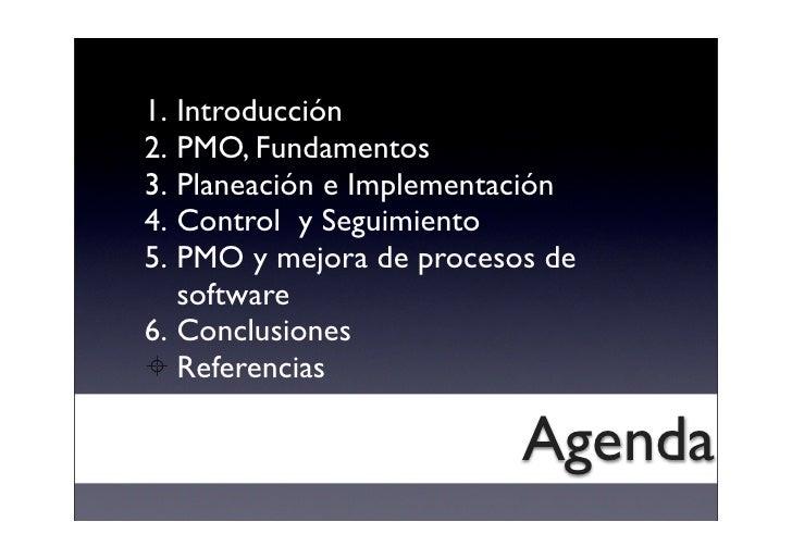 1. Introducción 2. PMO, Fundamentos 3. Planeación e Implementación 4. Control y Seguimiento 5. PMO y mejora de procesos de...