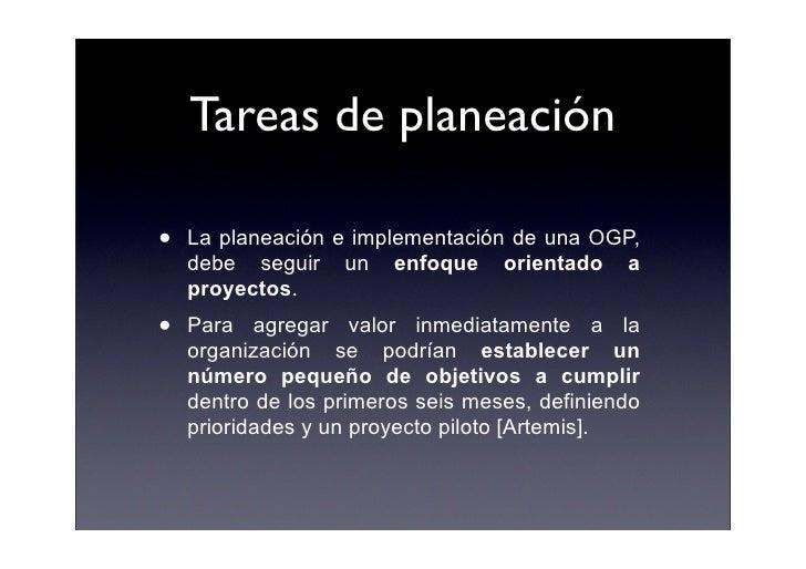 Tareas de planeación  •   La planeación e implementación de una OGP,     debe seguir un enfoque orientado a     proyectos....