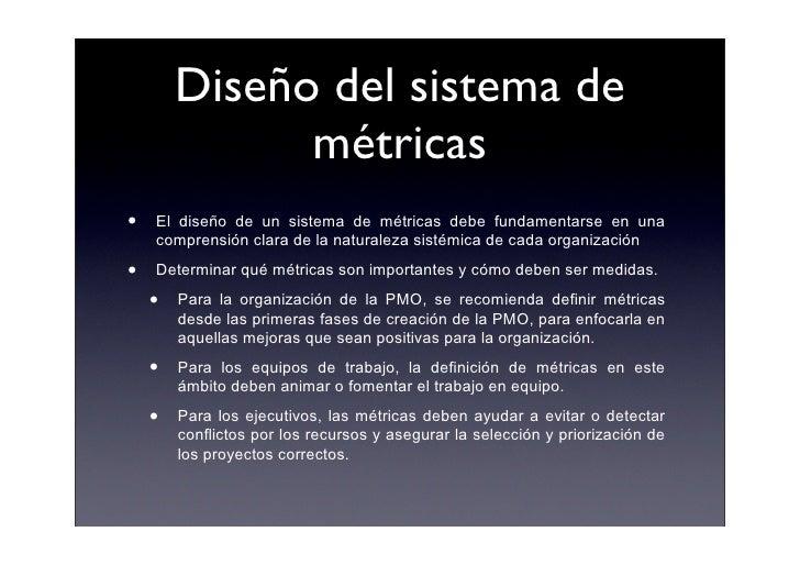 Diseño del sistema de               métricas •   El diseño de un sistema de métricas debe fundamentarse en una     compren...