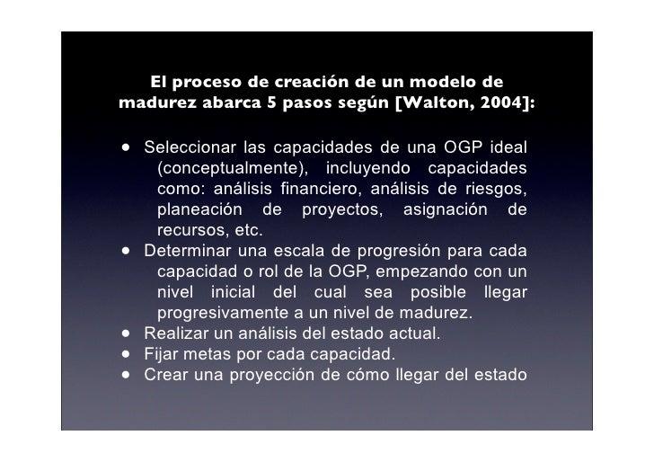 El proceso de creación de un modelo de madurez abarca 5 pasos según [Walton, 2004]:  •   Seleccionar las capacidades de un...