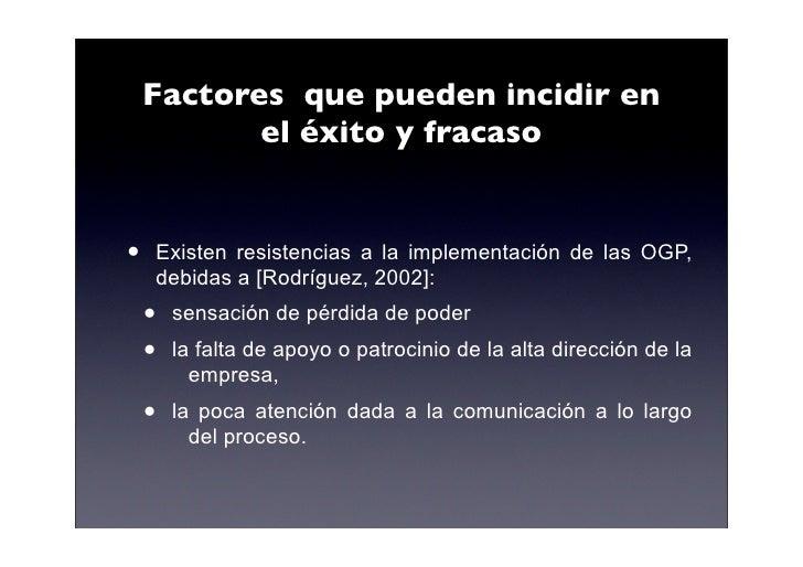 Factores que pueden incidir en            el éxito y fracaso   •   Existen resistencias a la implementación de las OGP,   ...