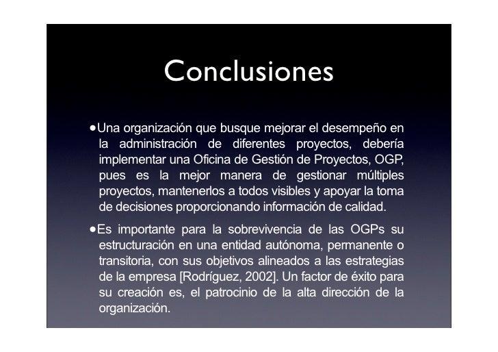 Conclusiones •Una organización que busque mejorar el desempeño en  la administración de diferentes proyectos, debería  imp...