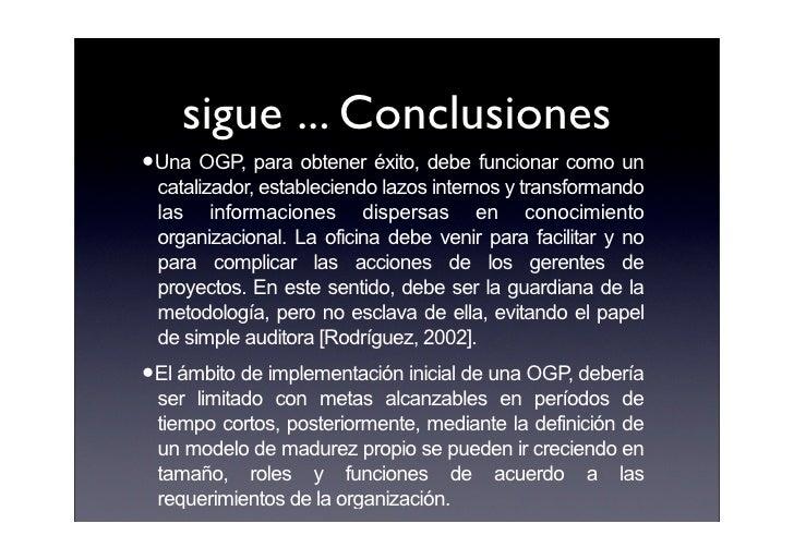 sigue ... Conclusiones •Una OGP, para obtener éxito, debe funcionar como un  catalizador, estableciendo lazos internos y t...