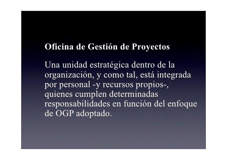 Oficina de Gestión de Proyectos Una unidad estratégica dentro de la organización, y como tal, está integrada por personal ...