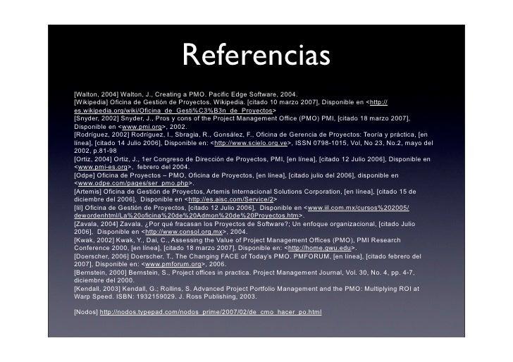 Referencias [Walton, 2004] Walton, J., Creating a PMO. Pacific Edge Software, 2004. [Wikipedia] Oficina de Gestión de Proy...