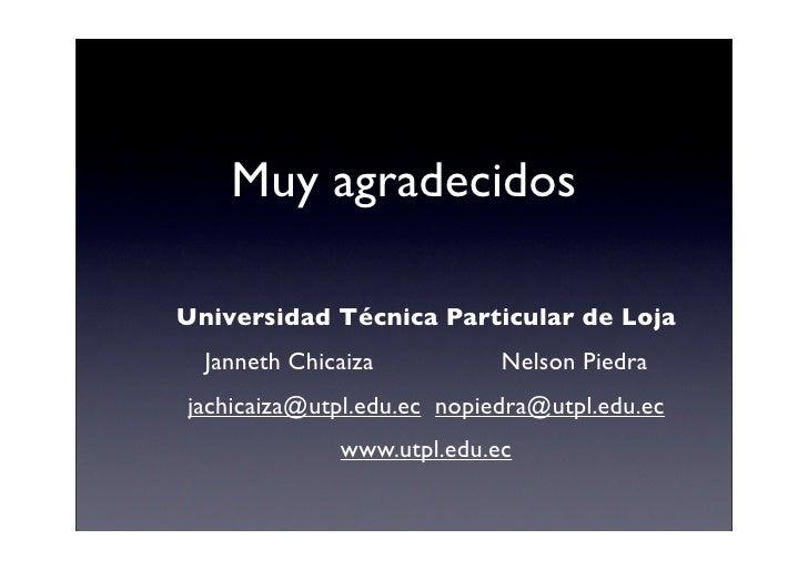 Muy agradecidos  Universidad Técnica Particular de Loja   Janneth Chicaiza          Nelson Piedra jachicaiza@utpl.edu.ec n...