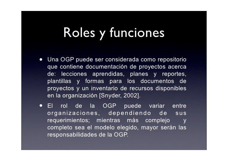 Roles y funciones •   Una OGP puede ser considerada como repositorio     que contiene documentación de proyectos acerca   ...