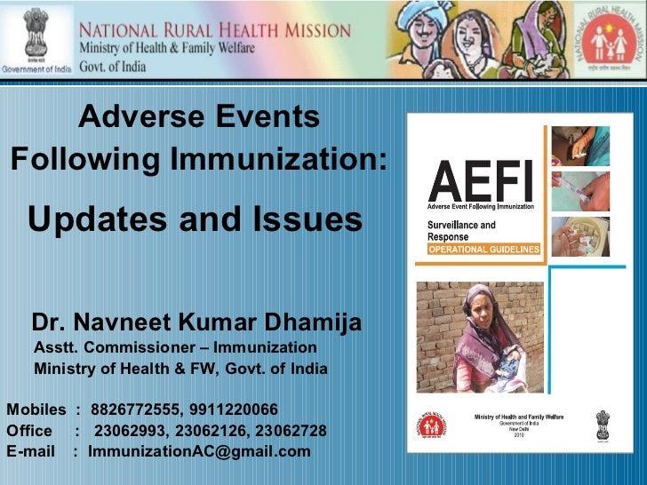 Adverse EventsFollowing Immunization:  Updates and Issues  Dr. Navneet Kumar Dhamija   Asstt. Commissioner – Immunization ...