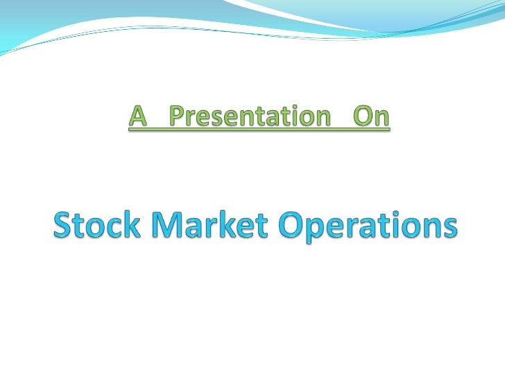 A   Presentation   On<br />Stock Market Operations<br />