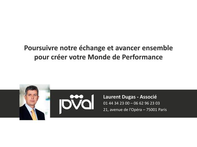 21© P-Val Poursuivre notre échange et avancer ensemble pour créer votre Monde de Performance 21, avenue de l'Opéra – 75001...
