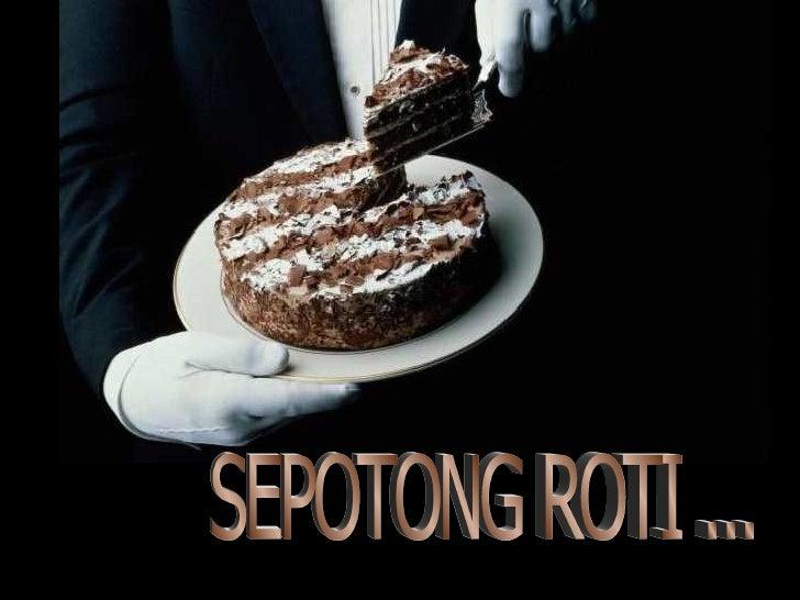 SEPOTONG ROTI ...