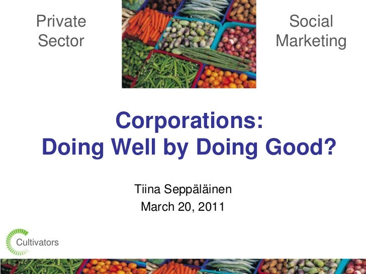 Private Sector<br />Social Marketing<br />Corporations: Doing Well by Doing Good? <br />Tiina Seppäläinen<br />March 20, 2...