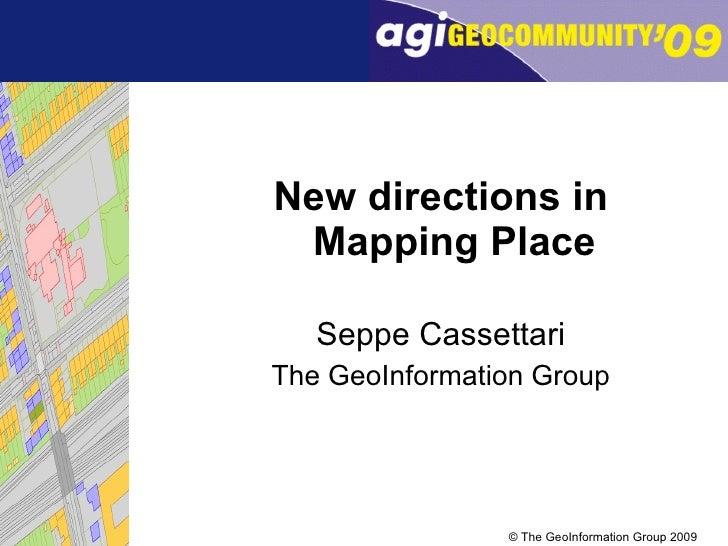 <ul><li>New directions in Mapping Place </li></ul><ul><li>Seppe Cassettari </li></ul><ul><li>The GeoInformation Group </li...