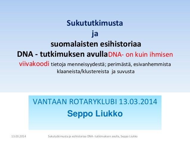 Sukututkimusta ja suomalaisten esihistoriaa DNA - tutkimuksen avullaDNA- on kuin ihmisen viivakoodi tietoja menneisyydestä...