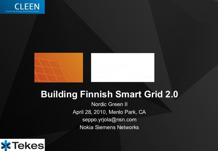 Building Finnish Smart Grid 2.0                Nordic Green II        April 28, 2010, Menlo Park, CA            seppo.yrjo...