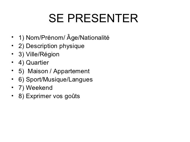 SE PRESENTER•   1) Nom/Prénom/ Âge/Nationalité•   2) Description physique•   3) Ville/Région•   4) Quartier•   5) Maison /...