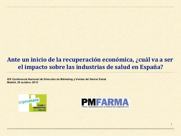 Anteuniniciodelarecuperacióneconómica,¿cuálvaaser elimpactosobrelasindustriasdesaludenEspaña? XIX Conf...