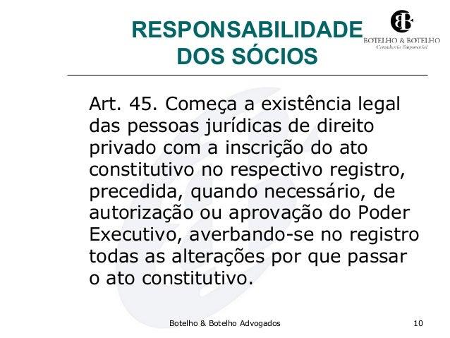 RESPONSABILIDADE DOS SÓCIOS Art. 45. Começa a existência legal das pessoas jurídicas de direito privado com a inscrição do...