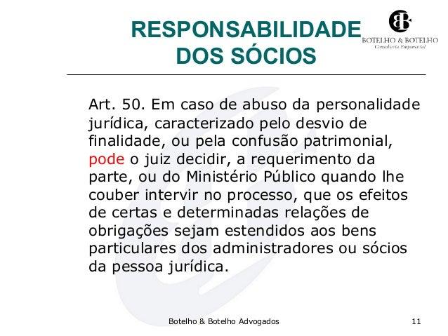 RESPONSABILIDADE DOS SÓCIOS Art. 50. Em caso de abuso da personalidade jurídica, caracterizado pelo desvio de finalidade, ...