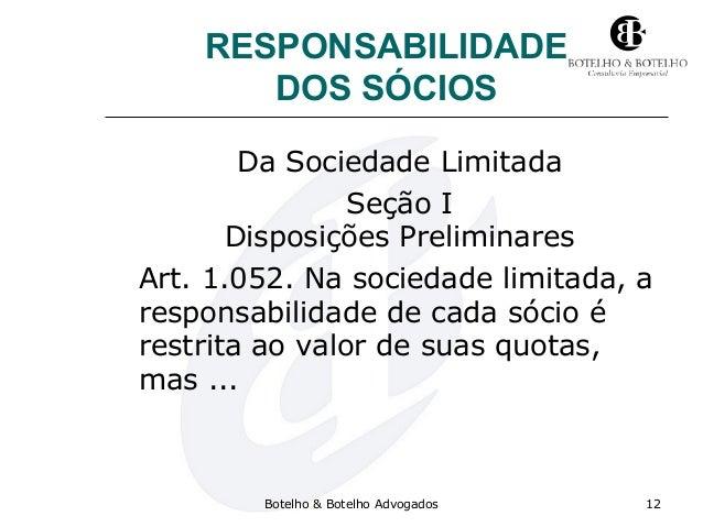 RESPONSABILIDADE DOS SÓCIOS Da Sociedade Limitada Seção I Disposições Preliminares Art. 1.052. Na sociedade limitada, a re...