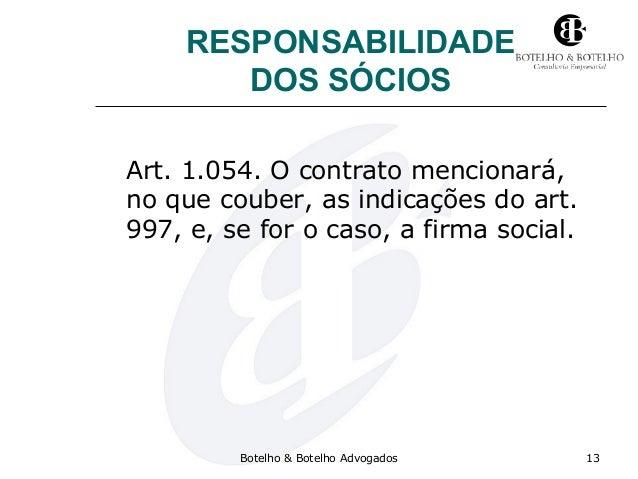 RESPONSABILIDADE DOS SÓCIOS Art. 1.054. O contrato mencionará, no que couber, as indicações do art. 997, e, se for o caso,...