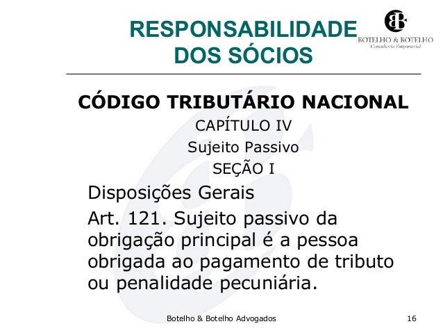 RESPONSABILIDADE DOS SÓCIOS CÓDIGO TRIBUTÁRIO NACIONAL CAPÍTULO IV Sujeito Passivo SEÇÃO I Disposições Gerais Art. 121. Su...