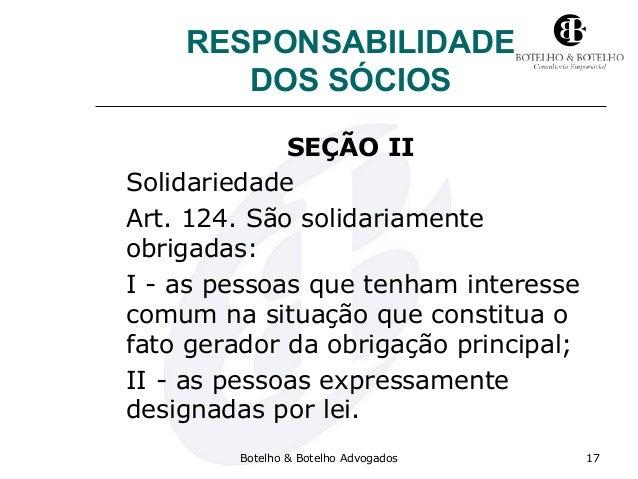 RESPONSABILIDADE DOS SÓCIOS SEÇÃO II Solidariedade Art. 124. São solidariamente obrigadas: I - as pessoas que tenham inter...