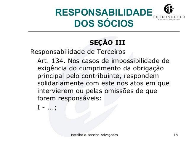 RESPONSABILIDADE DOS SÓCIOS SEÇÃO III Responsabilidade de Terceiros Art. 134. Nos casos de impossibilidade de exigência do...