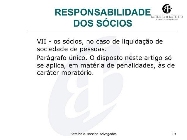 RESPONSABILIDADE DOS SÓCIOS VII - os sócios, no caso de liquidação de sociedade de pessoas. Parágrafo único. O disposto ne...