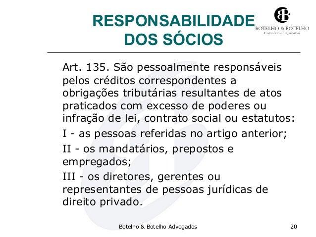 RESPONSABILIDADE DOS SÓCIOS Art. 135. São pessoalmente responsáveis pelos créditos correspondentes a obrigações tributária...