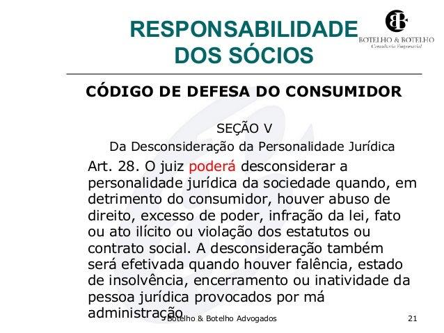 RESPONSABILIDADE DOS SÓCIOS CÓDIGO DE DEFESA DO CONSUMIDOR SEÇÃO V Da Desconsideração da Personalidade Jurídica Art. 28. O...