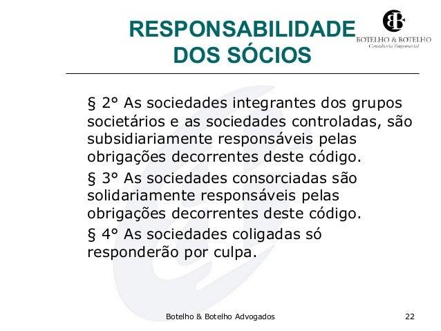 RESPONSABILIDADE DOS SÓCIOS § 2° As sociedades integrantes dos grupos societários e as sociedades controladas, são subsidi...