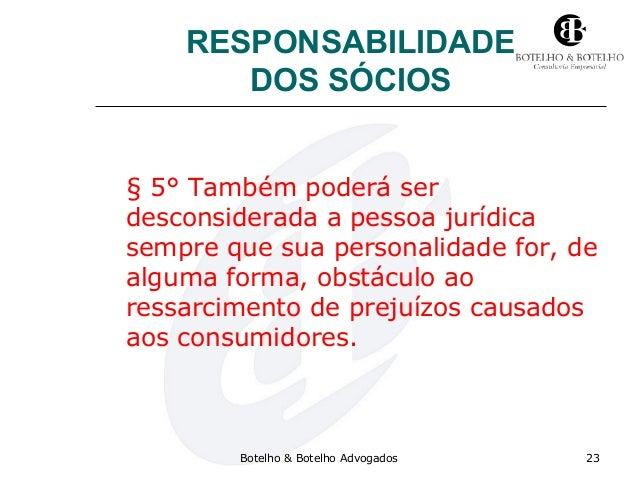 RESPONSABILIDADE DOS SÓCIOS § 5° Também poderá ser desconsiderada a pessoa jurídica sempre que sua personalidade for, de a...