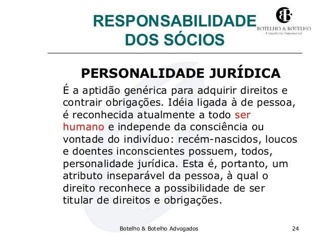 RESPONSABILIDADE DOS SÓCIOS PERSONALIDADE JURÍDICA É a aptidão genérica para adquirir direitos e contrair obrigações. Idéi...
