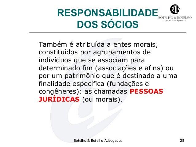 RESPONSABILIDADE DOS SÓCIOS Também é atribuída a entes morais, constituídos por agrupamentos de indivíduos que se associam...