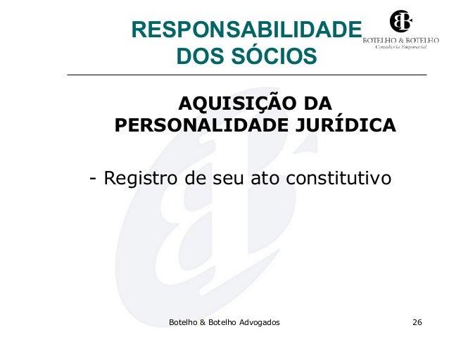 RESPONSABILIDADE DOS SÓCIOS AQUISIÇÃO DA PERSONALIDADE JURÍDICA - Registro de seu ato constitutivo Botelho & Botelho Advog...