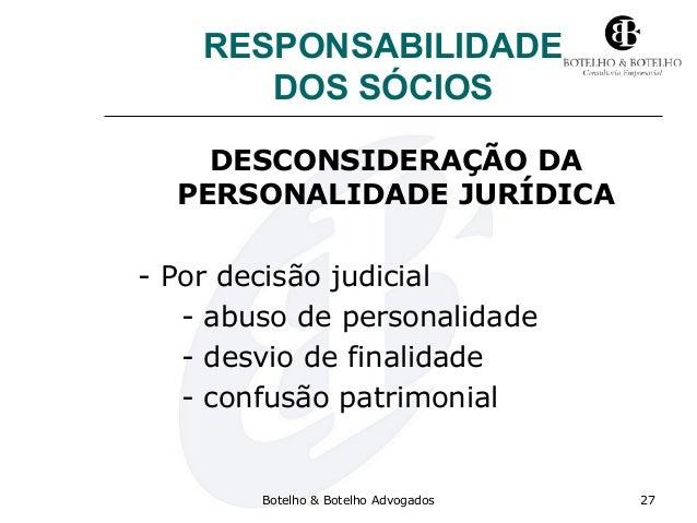 RESPONSABILIDADE DOS SÓCIOS DESCONSIDERAÇÃO DA PERSONALIDADE JURÍDICA - Por decisão judicial - abuso de personalidade - de...