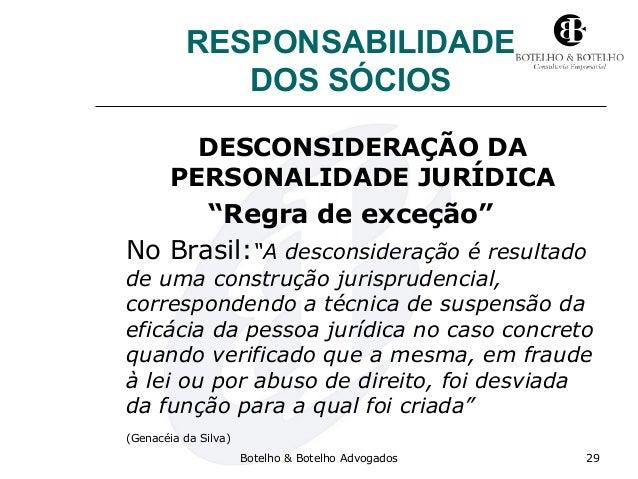 """RESPONSABILIDADE DOS SÓCIOS DESCONSIDERAÇÃO DA PERSONALIDADE JURÍDICA """"Regra de exceção"""" No Brasil:""""A desconsideração é re..."""