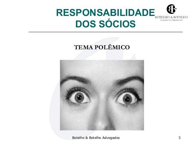 RESPONSABILIDADE DOS SÓCIOS Botelho & Botelho Advogados 3 TEMA POLÊMICO